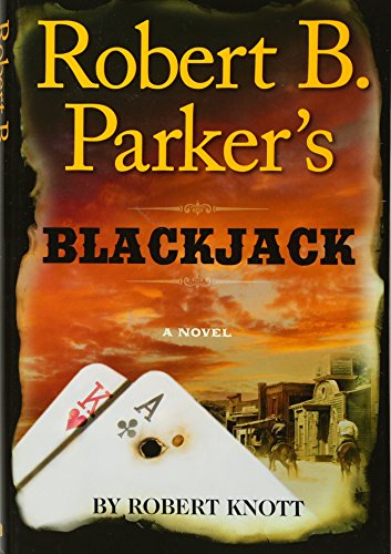 Robert B. Parker's Blackjack (A Cole and Hitch Novel): Robert Knott