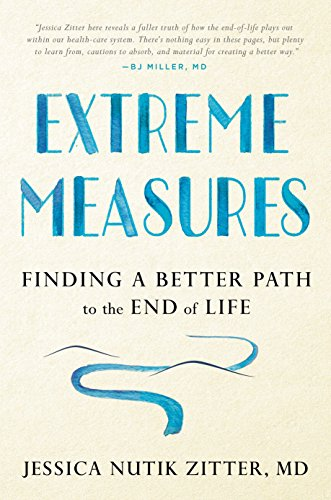 9781101982556: Extreme Measures: Finding a Better Path to the End of Life