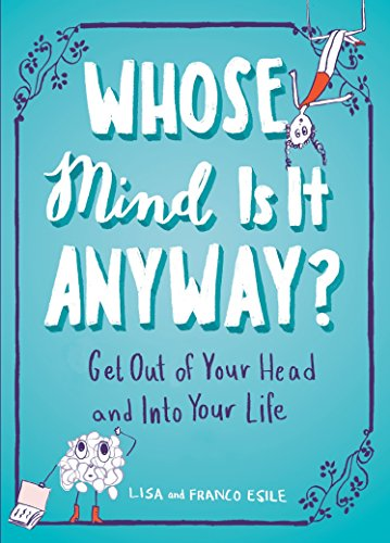 9781101982631: Whose Mind Is It Anyway?: Get Out of Your Head and Into Your Life