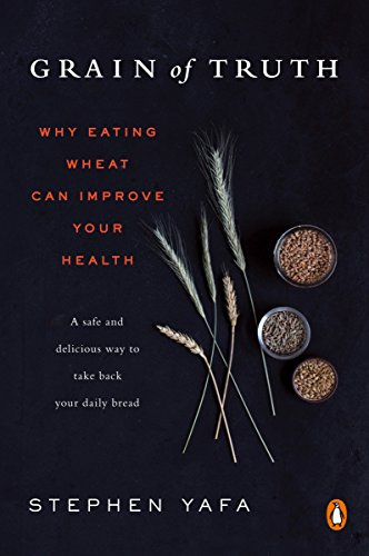 9781101982914: Grain of Truth : Why Eating Wheat Can Improve Your Health