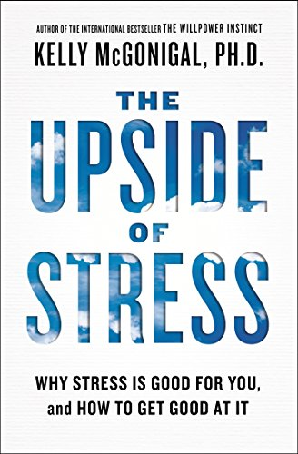 9781101982938: The Upside of Stress: Why Stress Is Good for You, and How to Get Good at It