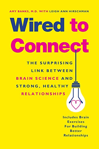 Wired to Connect: The Surprising Link Between Brain Science and Strong, Healthy Relationships: Amy ...