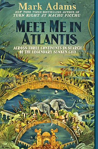 9781101983935: Meet Me in Atlantis: Across Three Continents in Search of the Legendary Sunken City