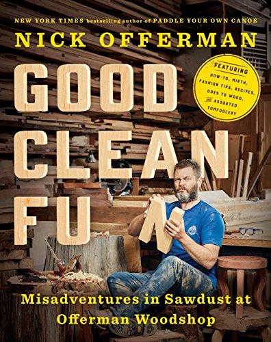 9781101984659: Good Clean Fun: Misadventures in Sawdust at Offerman Woodshop