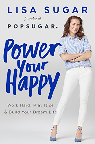 9781101985069: Power Your Happy: Work Hard, Play Nice & Build Your Dream Life
