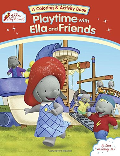 Playtime with Ella and Friends (Ella the Elephant): Grosset & Dunlap