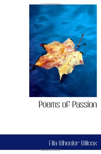 Poems of Passion (9781103003785) by Wilcox, Ella Wheeler