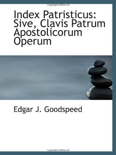 9781103005444: Index Patristicus: Sive, Clavis Patrum Apostolicorum Operum