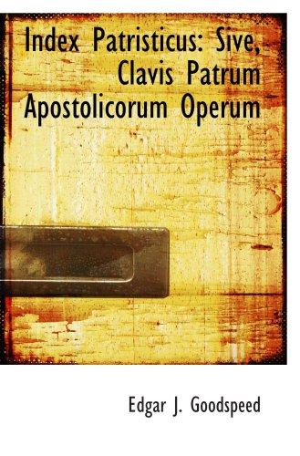9781103005468: Index Patristicus: Sive, Clavis Patrum Apostolicorum Operum