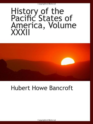 9781103007905: History of the Pacific States of America, Volume XXXII