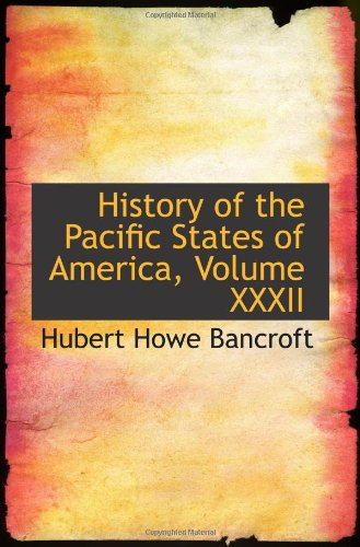 9781103007912: History of the Pacific States of America, Volume XXXII