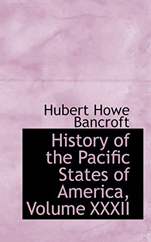 9781103007936: History of the Pacific States of America, Volume XXXII