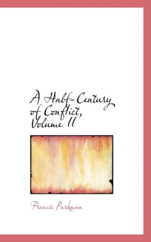 A Half-Century of Conflict, Volume II (9781103008285) by Francis Parkman