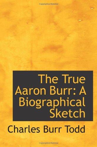 9781103014729: The True Aaron Burr: A Biographical Sketch