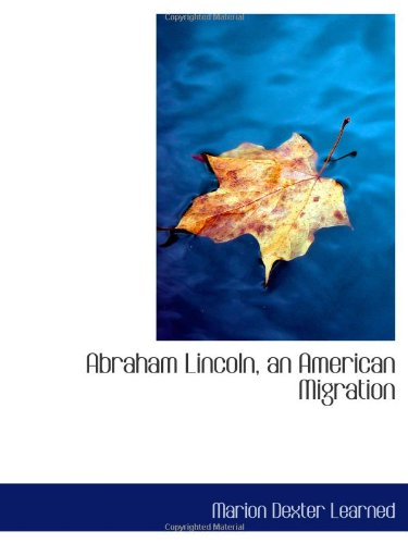 9781103014989: Abraham Lincoln, an American Migration