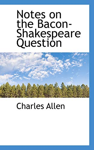 Notes on the Bacon-Shakespeare Question (9781103017201) by Charles Allen