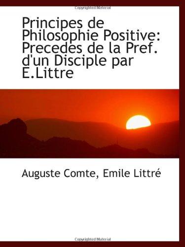 9781103017805: Principes de Philosophie Positive: Precedes de la Pref. d'un Disciple par E.Littre