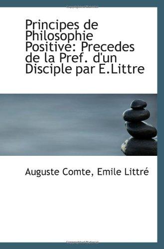 9781103017829: Principes de Philosophie Positive: Precedes de la Pref. d'un Disciple par E.Littre