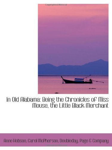 9781103018680: In Old Alabama: Being the Chronicles of Miss Mouse, the Little Black Merchant