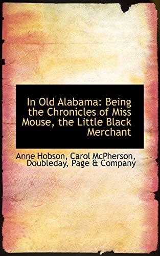 9781103018765: In Old Alabama: Being the Chronicles of Miss Mouse, the Little Black Merchant