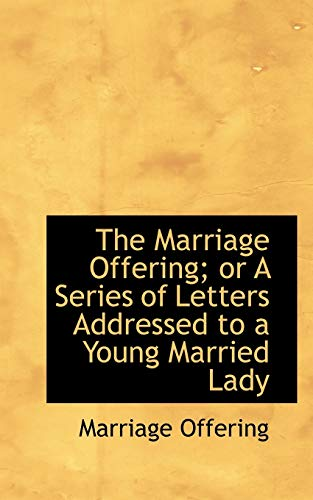 The Marriage Offering; Or a Series of: Marriage Offering