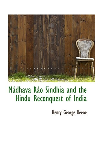 9781103021024: Mádhava Ráo Sindhia and the Hindu Reconquest of India