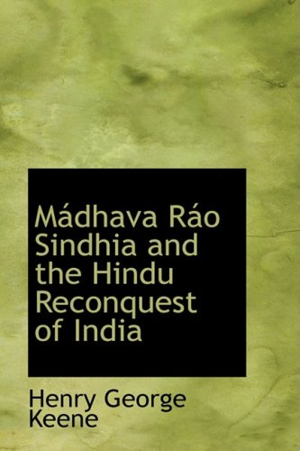 9781103021048: Mádhava Ráo Sindhia and the Hindu Reconquest of India