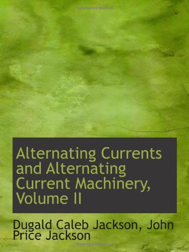 9781103021338: Alternating Currents and Alternating Current Machinery, Volume II