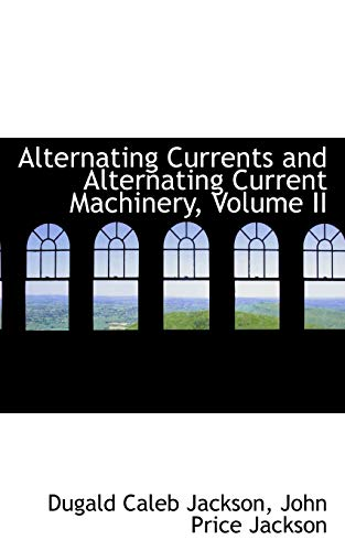9781103021390: Alternating Currents and Alternating Current Machinery, Volume II