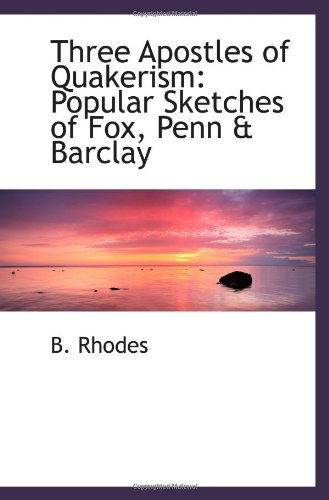 9781103028610: Three Apostles of Quakerism: Popular Sketches of Fox, Penn & Barclay