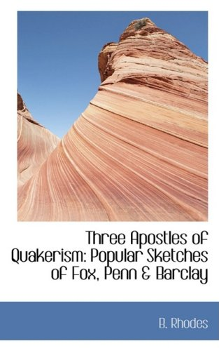 9781103028689: Three Apostles of Quakerism: Popular Sketches of Fox, Penn & Barclay
