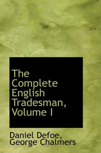 9781103030743: The Complete English Tradesman, Volume I