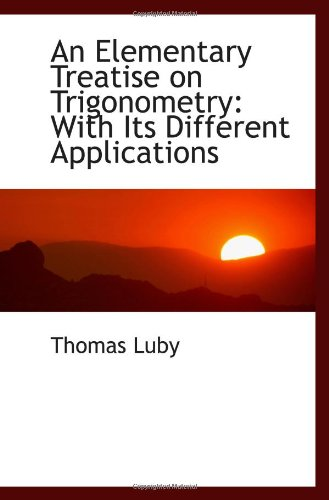 9781103033959: An Elementary Treatise on Trigonometry: With Its Different Applications