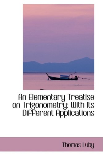 9781103034031: An Elementary Treatise on Trigonometry: With Its Different Applications