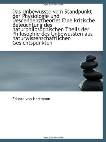 Das Unbewusste vom Standpunkt der Physiologie und Descendenztheorie: Eine kritische Beleuchtung des (9781103037216) by Eduard von Hartmann