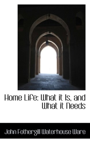 9781103041848: Home Life: What it Is, and What it Needs
