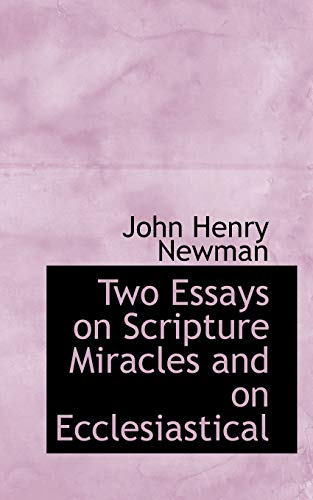 Two Essays on Scripture Miracles and on Ecclesiastical (9781103042166) by John Henry Newman