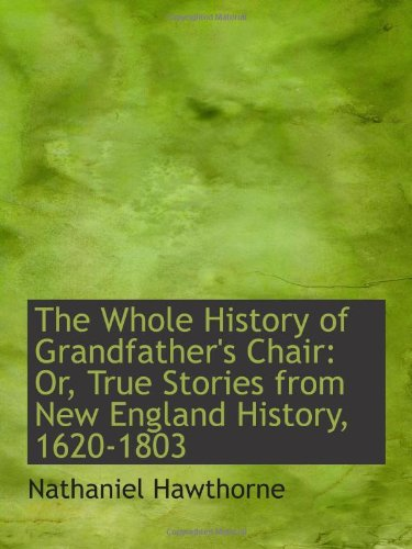 9781103060047: The Whole History of Grandfather's Chair: Or, True Stories from New England History, 1620-1803