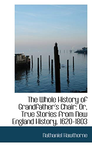 9781103060108: The Whole History of Grandfather's Chair: Or, True Stories from New England History, 1620-1803