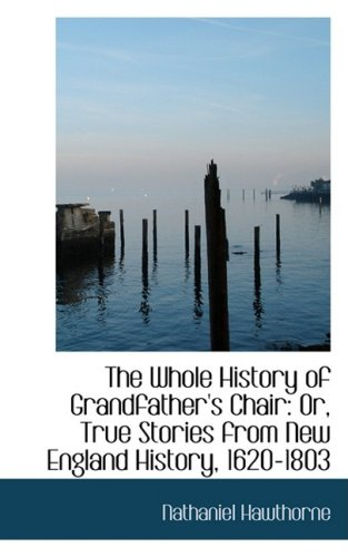 9781103060122: The Whole History of Grandfather's Chair: Or, True Stories from New England History, 1620-1803