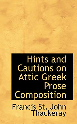 9781103062317: Hints and Cautions on Attic Greek Prose Composition