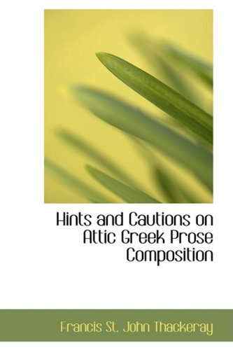 9781103062355: Hints and Cautions on Attic Greek Prose Composition