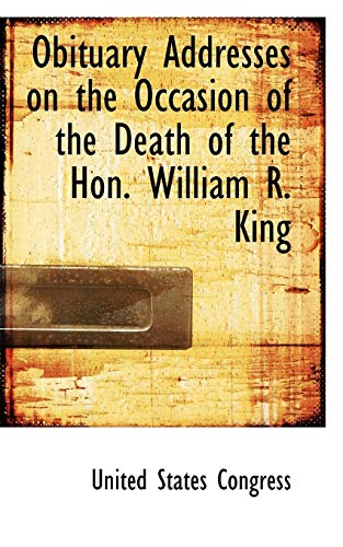 Obituary Addresses on the Occasion of the Death of the Hon. William R. King: Congress, United ...