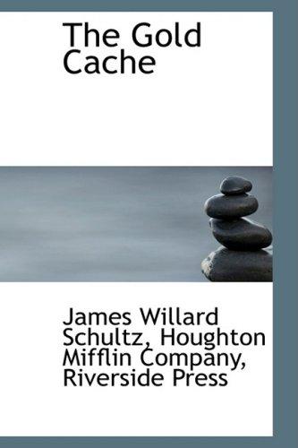 The Gold Cache (9781103066445) by James Willard Schultz