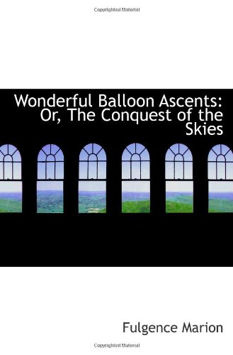 9781103066841: Wonderful Balloon Ascents: Or, The Conquest of the Skies