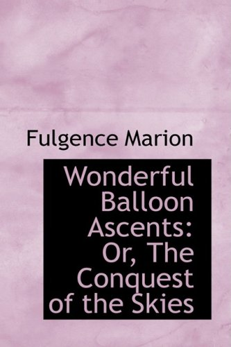 9781103066865: Wonderful Balloon Ascents: Or, The Conquest of the Skies (Illustrated Library of Wonders)