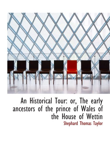 9781103067909: An Historical Tour: or, The early ancestors of the prince of Wales of the House of Wettin