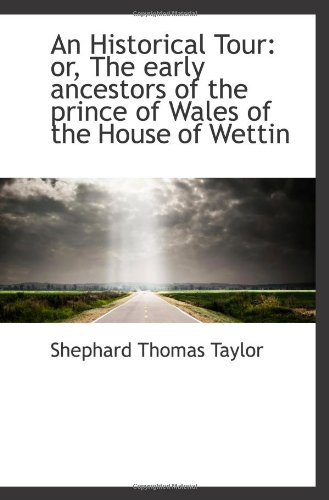 9781103067923: An Historical Tour: or, The early ancestors of the prince of Wales of the House of Wettin