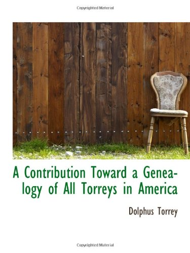 9781103068999: A Contribution Toward a Genealogy of All Torreys in America
