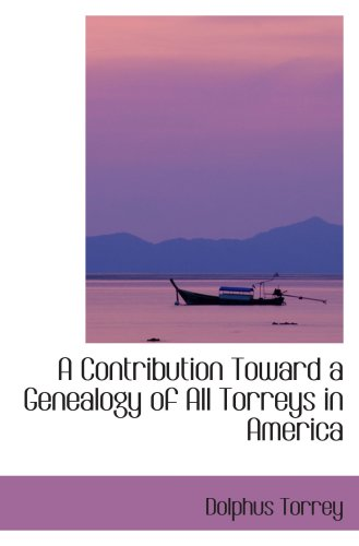 9781103069026: A Contribution Toward a Genealogy of All Torreys in America